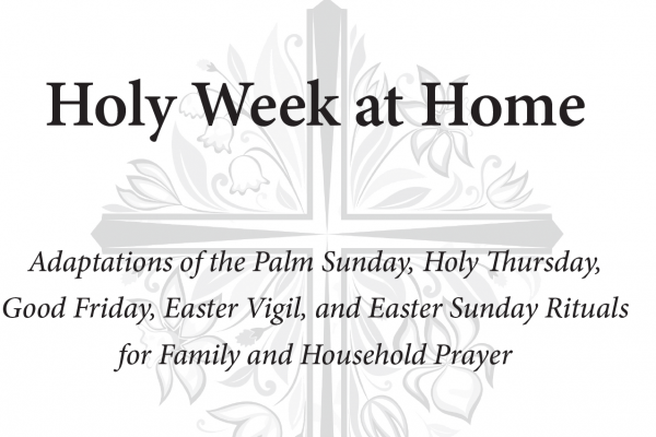 Resources for Holy Week at Home
