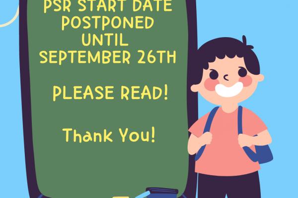 PSR Start Date Postponed Until September 26th- Please Read!